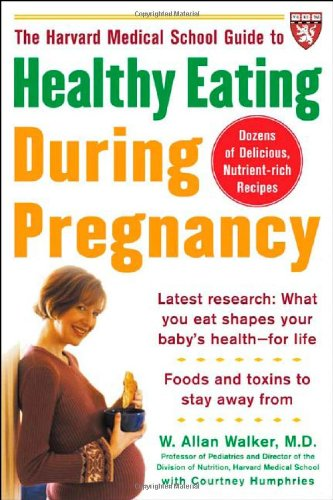 The Harvard Medical School Guide to Healthy Eating During Pregnancy (Harvard Medical School Guides)