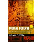 Digital Defense: A Guide to Personal Security in Cyberspace ~ Michael Chesbro