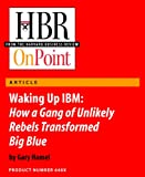 img - for Waking Up IBM: How a Gang of Unlikely Rebels Transformed Big Blue (HBR OnPoint Enhanced Edition) book / textbook / text book