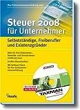 Steuer 2008 für Unternehmer: Selbstständige, Freiberufler und Existenzgründer