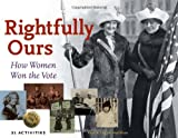 Rightfully Ours: How Women Won the Vote, 21 Activities (For Kids series)