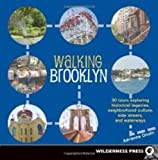 Walking Brooklyn: 30 tours exploring historical legacies, neighborhood culture, side streets and waterways