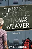 The Unusual Second Life of Thomas Weaver: Episode One (The Unusual Life of Thomas Weaver Book 1)
