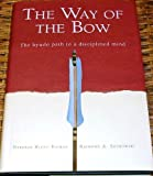 The Way of the Bow The Kyudo Path to a Disciplined Mind