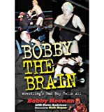 img - for [(Bobby the Brain: Wrestling's Bad Boy Tells All )] [Author: Bobby Heenan] [Sep-2002] book / textbook / text book