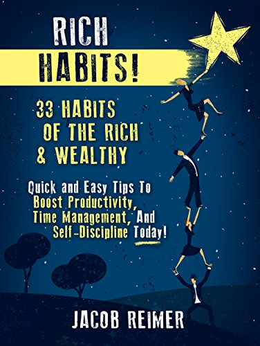 Entrepreneurship: Rich Habits - 33 Daily Habits of the Rich & Wealthy! Quick and Easy Tips to Boost Productivity, Time Management, and Self-Discipline ... Entrepreneur, Habits Book 1)