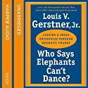 Who Says Elephants Can't Dance: How I Turned Around IBM Audiobook by Louis Gerstner Narrated by Edward Herrmann