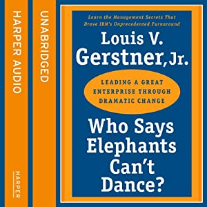 Who Says Elephants Can't Dance: How I Turned Around IBM | [Louis Gerstner]