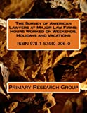 The Survey of American Lawyers at Major Law Firms: Hours Worked on Weekends, Holidays and Vacations