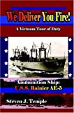 img - for We Deliver You Fire!: A Vietnam Combat Tour - Ammunition Ship U.S.S. Rainier AE-5 by Temple, Steven J. (2005) Hardcover book / textbook / text book
