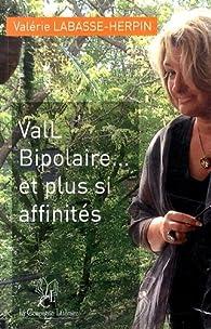 ValL bipolaire... et plus si affinités par Valérie Labasse-Herpin