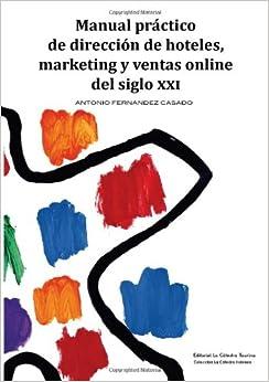 Manual práctico de dirección de hoteles, marketing y ventas online
