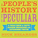 A People's History of the Peculiar: A Freak Show of Facts, Random Obsessions and Astounding Truths Audiobook by Nick Belardes Narrated by Reid Doughten