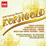 Korngold: Violin Concerto, Symphony in F Sharp, Violin Sonata, Leider, Much Ado About Nothing Suite