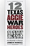 img - for Twelve Texas Aggie War Heroes: From World War I to Vietnam (Williams-Ford Texas A&M University Military History Series) book / textbook / text book