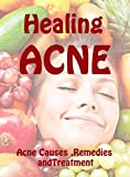 img - for Healing Acne: Acne Treatment,Secret Remedies and Special Detox Technique book / textbook / text book