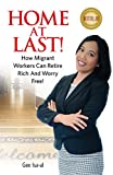 Home At Last!: How Migrant Workers Can Retire Rich And Worry Free!
