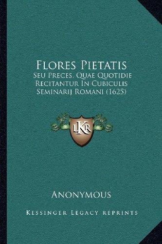 Flores Pietatis: Seu Preces, Quae Quotidie Recitantur in Cubiculis Seminarij Romani (1625)
