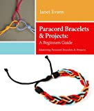 Paracord Bracelets & Projects: A Beginners Guide (Mastering Paracord Bracelets & Projects Now) (Ultimate How To Guides)