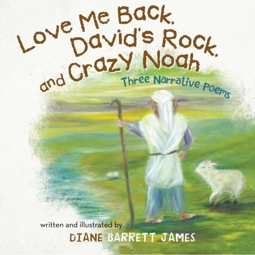 Love Me Back, David's Rock, and Crazy Noah: A Collection of Three Narrative Poems