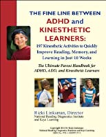 The Fine Line between ADHD and Kinesthetic Learners: 197 Kinesthetic Activities to Quickly Improve Reading, Memory, and Learning in Just 10 Weeks: The