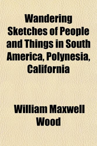 Wandering Sketches of People and Things in South America, Polynesia, California