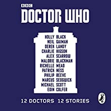Doctor Who: 12 Doctors 12 Stories (       UNABRIDGED) by  Various Narrated by Charlie Higson, Frazer Hines, Ian Hanmore, Malorie Blackman, Marcus Sedgwick, Nicholas Briggs, Nicholas Pegg, Peter Kenny