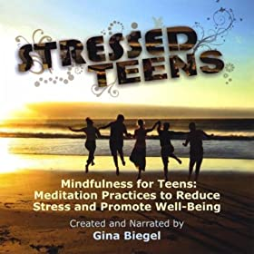 Mindfulness For Teens: Meditation Practices To Reduce Stress And Promote Well-Being