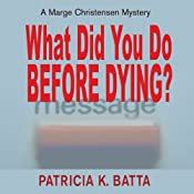 What Did You Do Before Dying?: A Marge Chirstensen Mystery, Book 1 | [Patricia K. Batta]