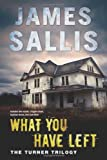 What You Have Left: The Turner Trilogy (0802716873) by Sallis, James