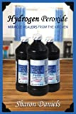 Hydrogen Peroxide (Miracle Healers From The Kitchen) (Volume 3)