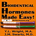 Bioidentical Hormones Made Easy (       UNABRIDGED) by Y.L. Wright M.A., J.M. Swartz M.D. Narrated by Y.L. Wright M.A.