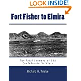 Fort Fisher to Elmira: The Fatal Journey of 518 Confederate Prisoners