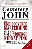 Robert Zorn Cemetery John : The Undiscovered Mastermind of the Lindbergh Kidnapping