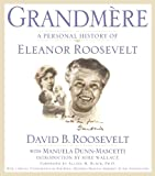 Grandmère: A Personal History of Eleanor Roosevelt (0446695076) by Roosevelt, David B.