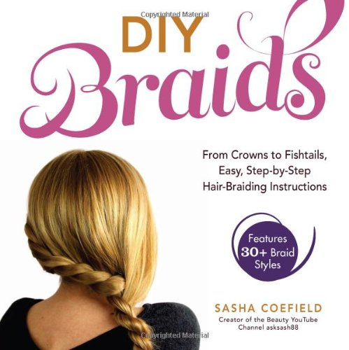 Gift Idea: DIY Braids: From Crowns to Fishtails, Easy, Step-by-Step Hair Braiding Instructions