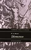 W. A. Mozart: Idomeneo (Cambridge Opera Handbooks) (0521437415) by Julian Rushton