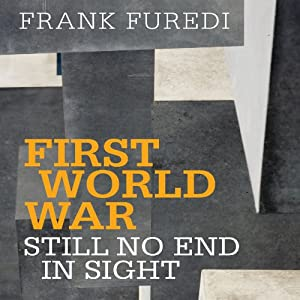 First World War: Still No End in Sight | [Frank Furedi]