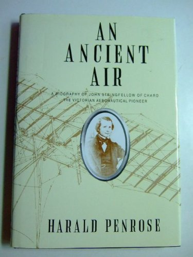 An ancient air : a biography of John Stringfellow of Chard, the Victorian aeronautical pioneer / by Harald Penrose PDF