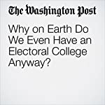 Why on Earth Do We Even Have an Electoral College Anyway? | Andrew Rudalevige