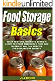 Food Storage Basics: What To Store, Where To Store It,  And How To Store Emergency Food And Water So You Can Survive The Collapse Of Society
