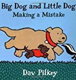 Big Dog and Little Dog Making a Mistake: Big Dog and Little Dog Board Books (0152003541) by Pilkey, Dav
