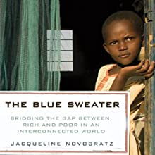 The Blue Sweater: Bridging the Gap between Rich and Poor in an Interconnected World (       UNABRIDGED) by Jacqueline Novogratz Narrated by Jacqueline Novogratz