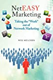 NetEasy Marketing: Taking the Work out of Network Marketing