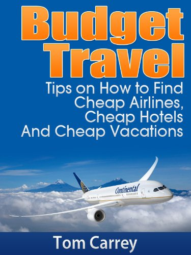 Tom Carrey - Budget Travel Tips on How to Find Cheap Airlines, Cheap Hotels And Cheap Vacations