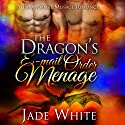 The Dragon's E-Mail Order Menage Audiobook by Jade White Narrated by  Marcia, Josh Alter