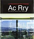 img - for AC RRY: LA ARQUITECTURA DEL HOSPITAL 1968 - 2008 (Spanish Edition) book / textbook / text book