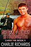 Break-Away Strength (Carry Me Book 5)