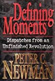 Defining Moments: Dispatches From an Unfinished Revolution (0670876046) by Newman, Peter C.