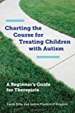 img - for Charting the Course for Treating Children with Autism: A Beginner's Guide for Therapists by Linda Kelly (2014-03-24) book / textbook / text book